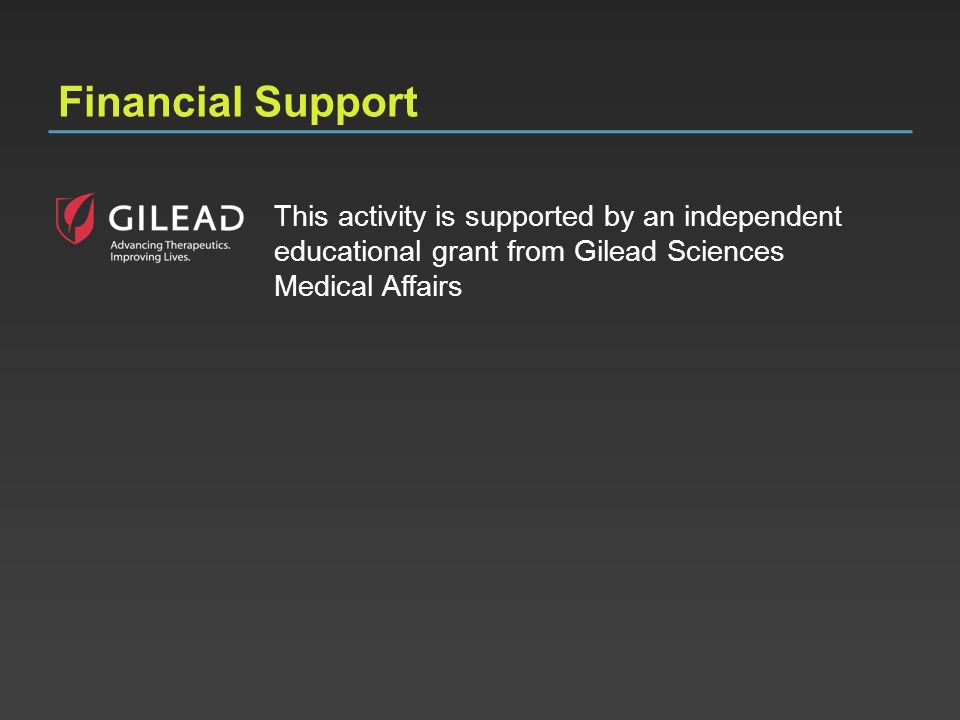 Financial SupportThis activity is supported by an independent educational grant from Gilead Sciences Medical Affairs.