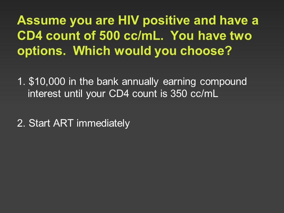 Assume you are HIV positive and have a CD4 count of 500 cc/mL