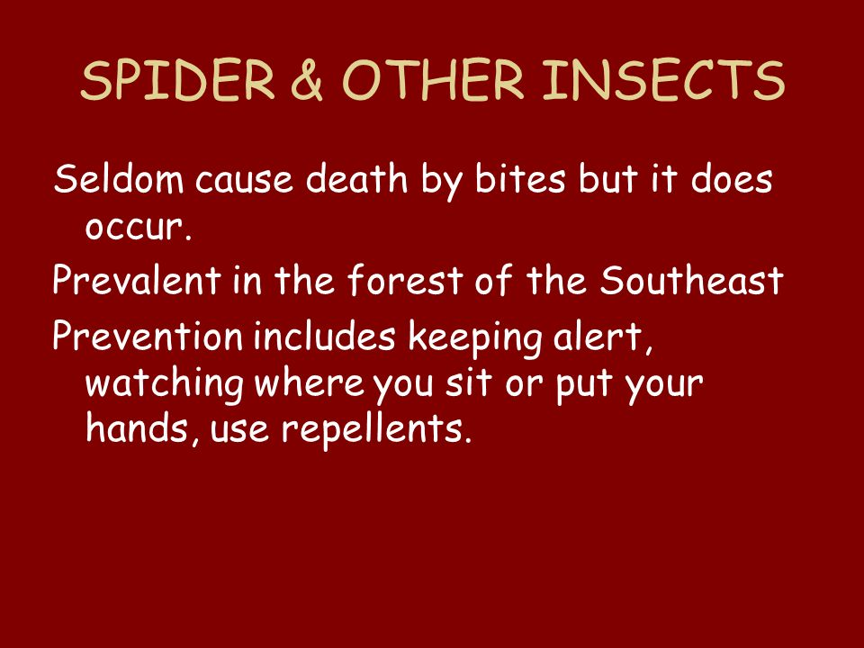 SPIDER & OTHER INSECTS Seldom cause death by bites but it does occur.