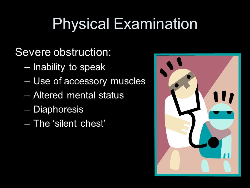 Physical Examination Severe obstruction: Inability to speak