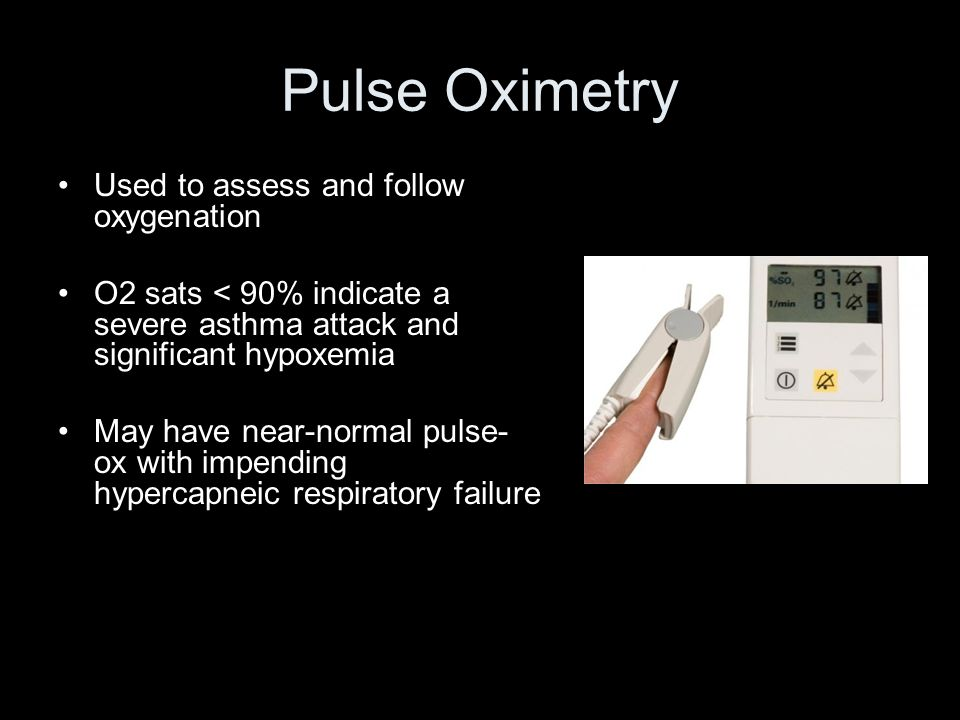 Pulse Oximetry Used to assess and follow oxygenation