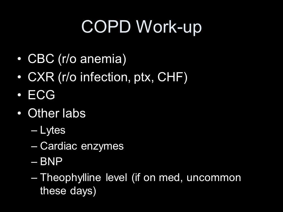 COPD Work-up CBC (r/o anemia) CXR (r/o infection, ptx, CHF) ECG