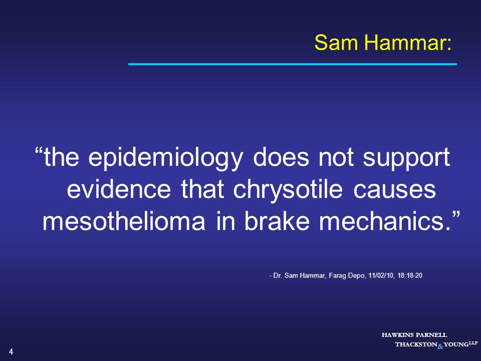 Sam Hammar: the epidemiology does not support evidence that chrysotile causes mesothelioma in brake mechanics.