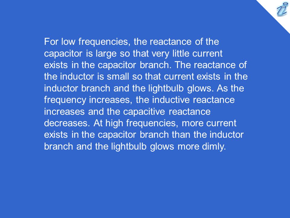 For low frequencies, the reactance of the capacitor is large so that very little current exists in the capacitor branch.