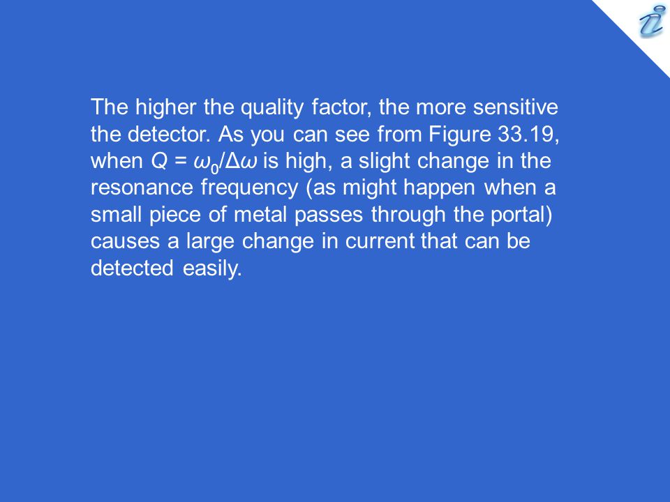 The higher the quality factor, the more sensitive the detector
