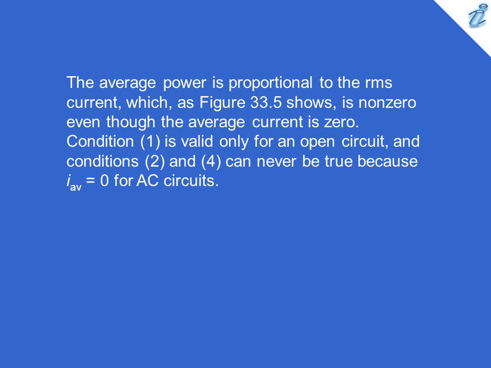 The average power is proportional to the rms current, which, as Figure 33.5 shows, is nonzero even though the average current is zero.
