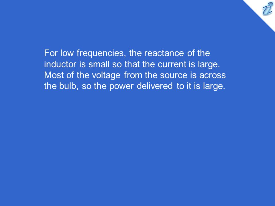 For low frequencies, the reactance of the inductor is small so that the current is large.