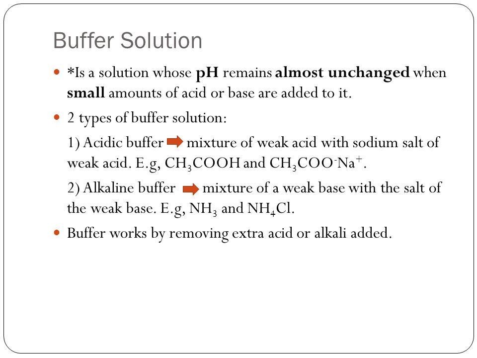 Buffer Solution *Is a solution whose pH remains almost unchanged when small amounts of acid or base are added to it.