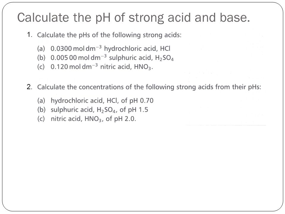 Calculate the pH of strong acid and base.