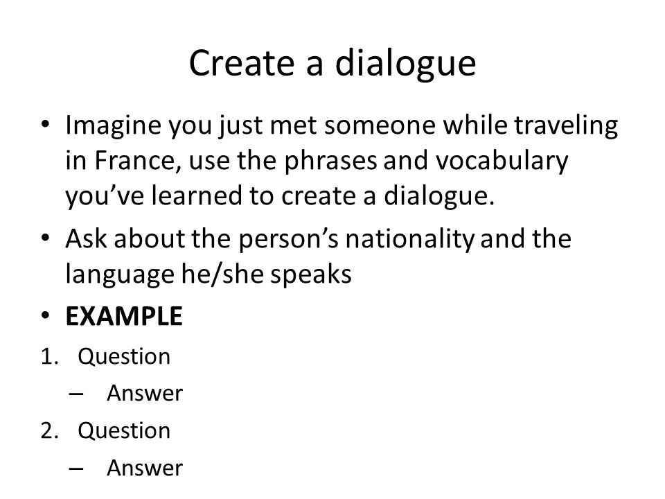 Create a dialogue Imagine you just met someone while traveling in France, use the phrases and vocabulary you've learned to create a dialogue.