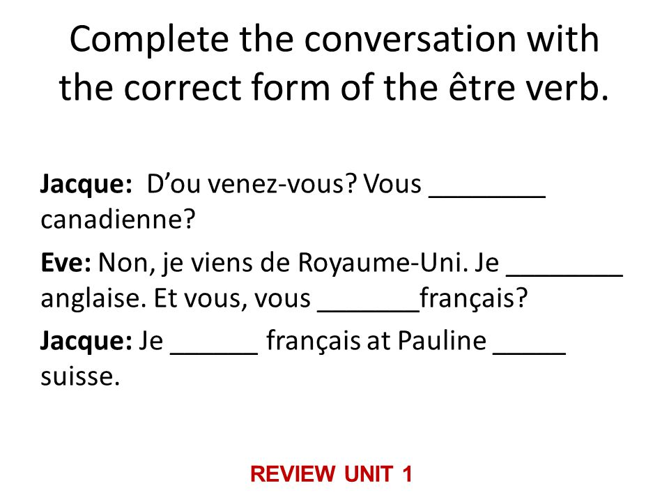 Complete the conversation with the correct form of the être verb.