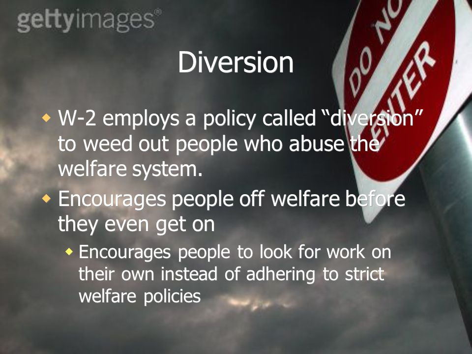 DiversionW-2 employs a policy called diversion to weed out people who abuse the welfare system.
