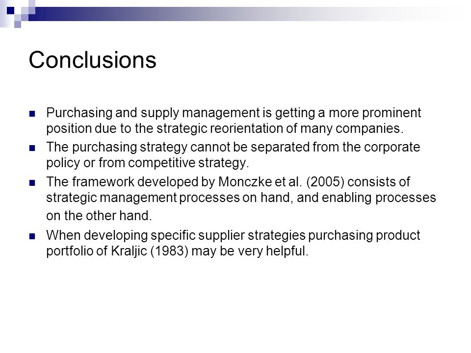 Conclusions Purchasing and supply management is getting a more prominent position due to the strategic reorientation of many companies.