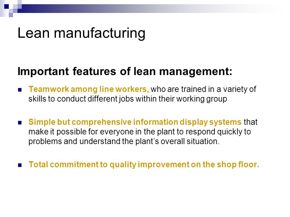 Lean manufacturing Important features of lean management: