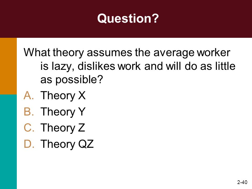 Question What theory assumes the average worker is lazy, dislikes work and will do as little as possible