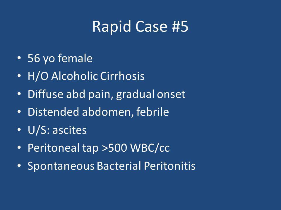 Rapid Case #5 56 yo female H/O Alcoholic Cirrhosis