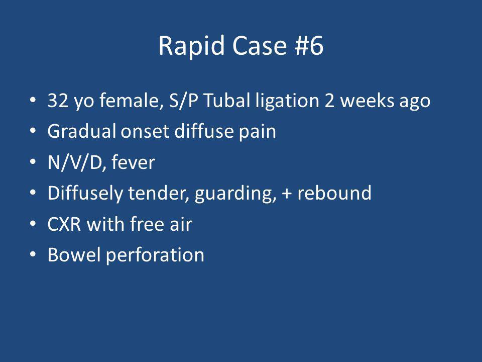 Rapid Case #6 32 yo female, S/P Tubal ligation 2 weeks ago