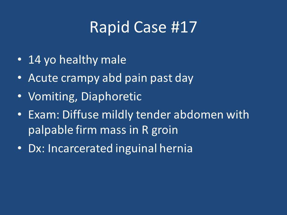Rapid Case #17 14 yo healthy male Acute crampy abd pain past day