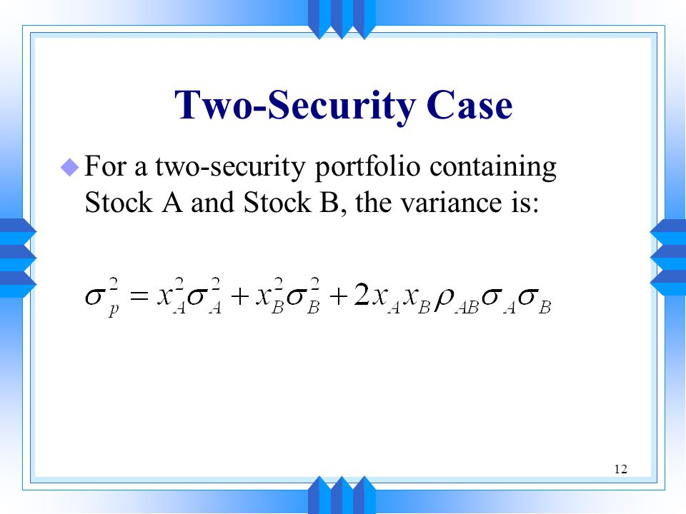 Two-Security Case For a two-security portfolio containing Stock A and Stock B, the variance is: