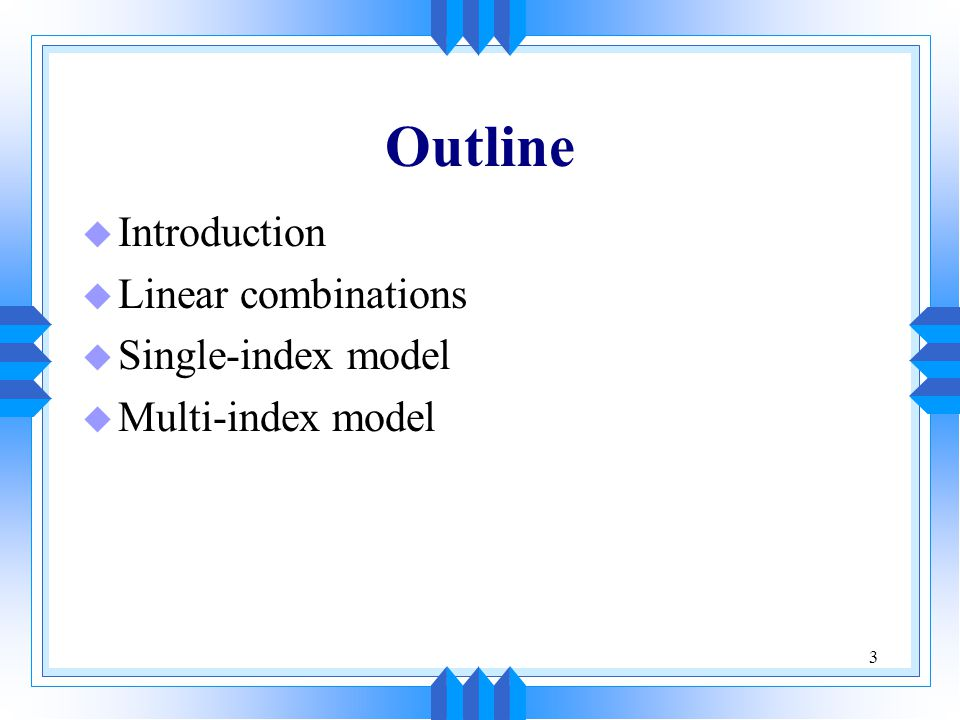 Outline Introduction Linear combinations Single-index model