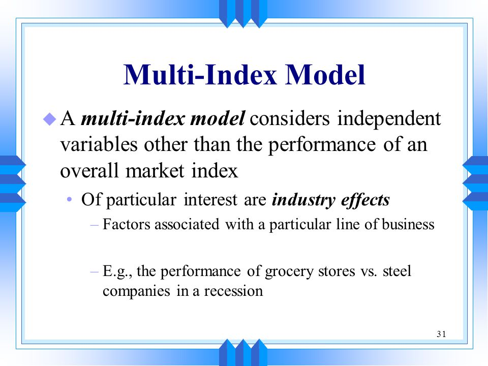 Multi-Index Model A multi-index model considers independent variables other than the performance of an overall market index.