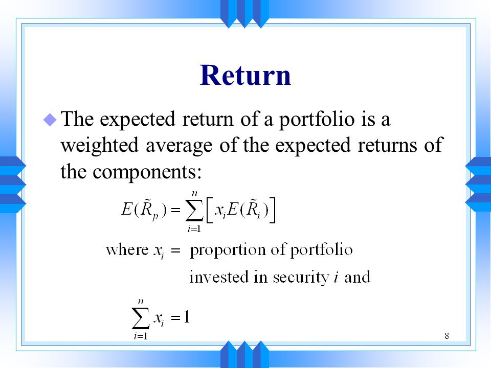 Return The expected return of a portfolio is a weighted average of the expected returns of the components: