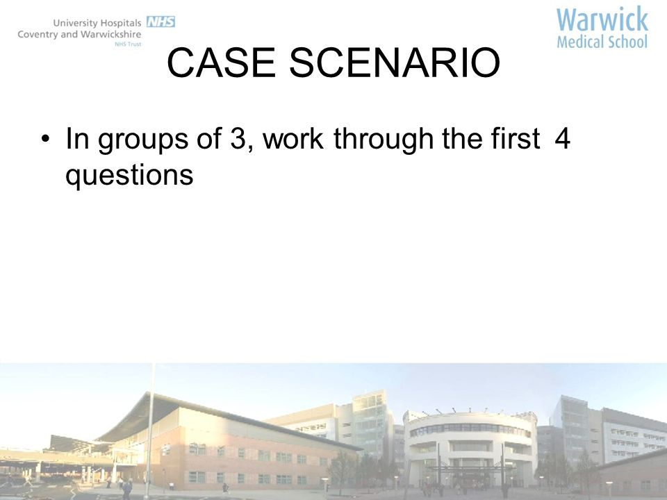 CASE SCENARIO In groups of 3, work through the first 4 questions