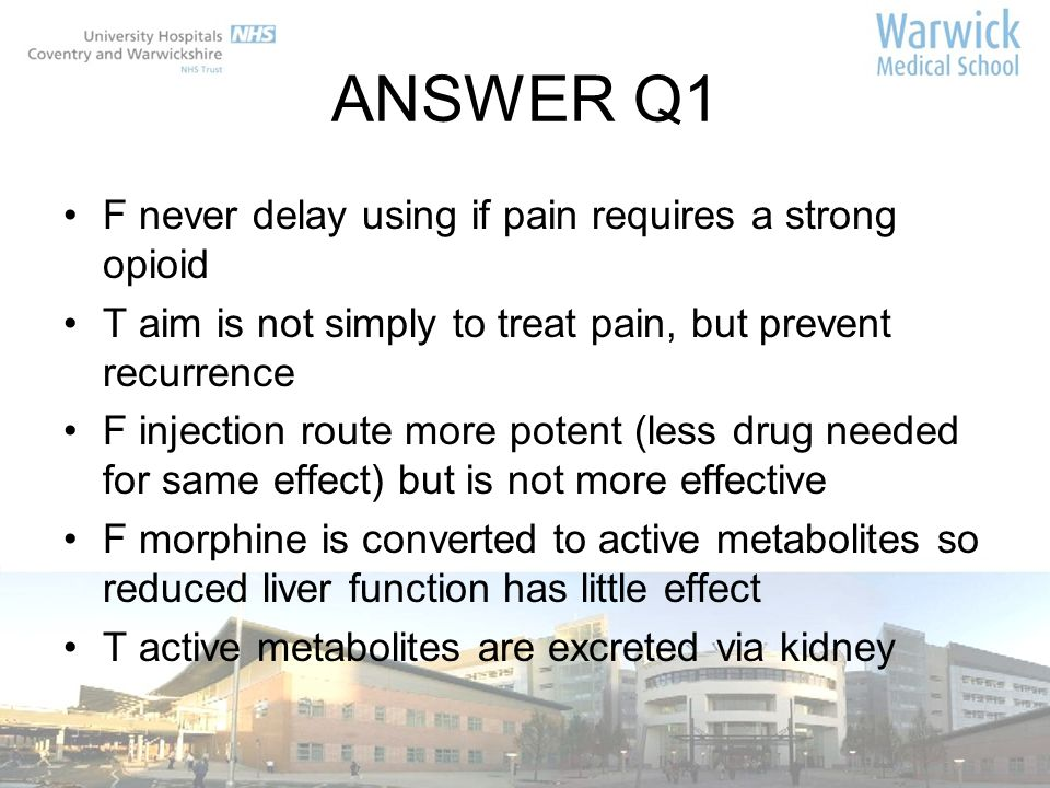 ANSWER Q1 F never delay using if pain requires a strong opioid