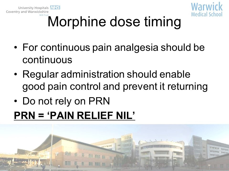 Morphine dose timing For continuous pain analgesia should be continuous.