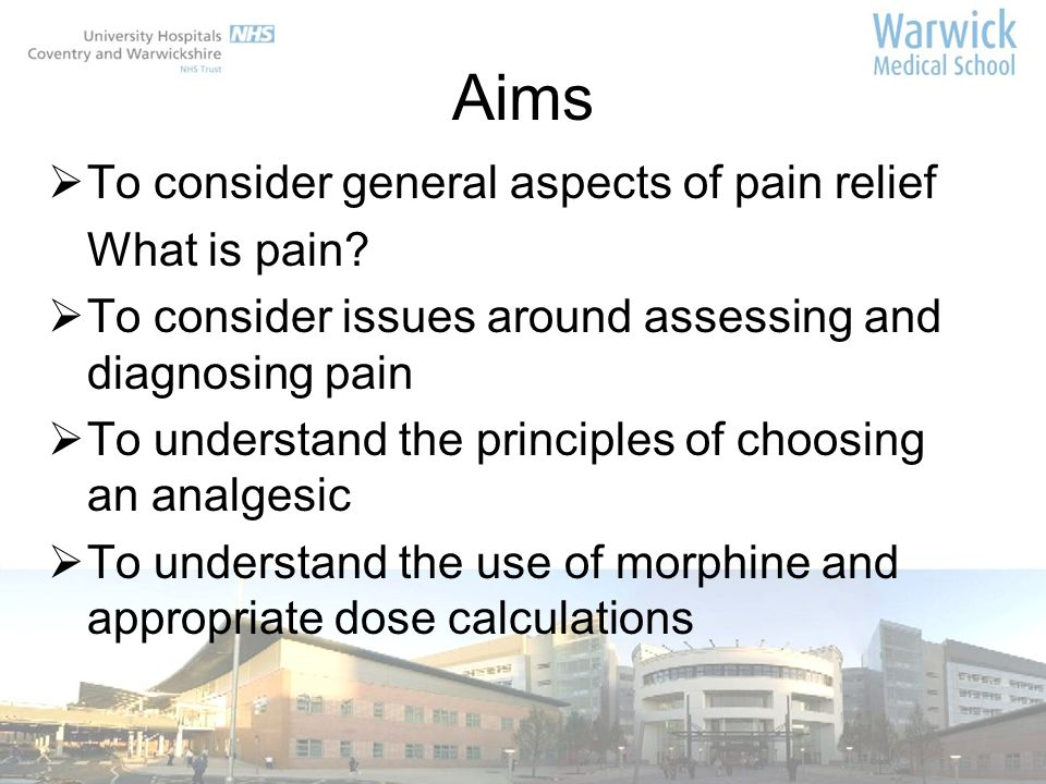 Aims To consider general aspects of pain relief What is pain