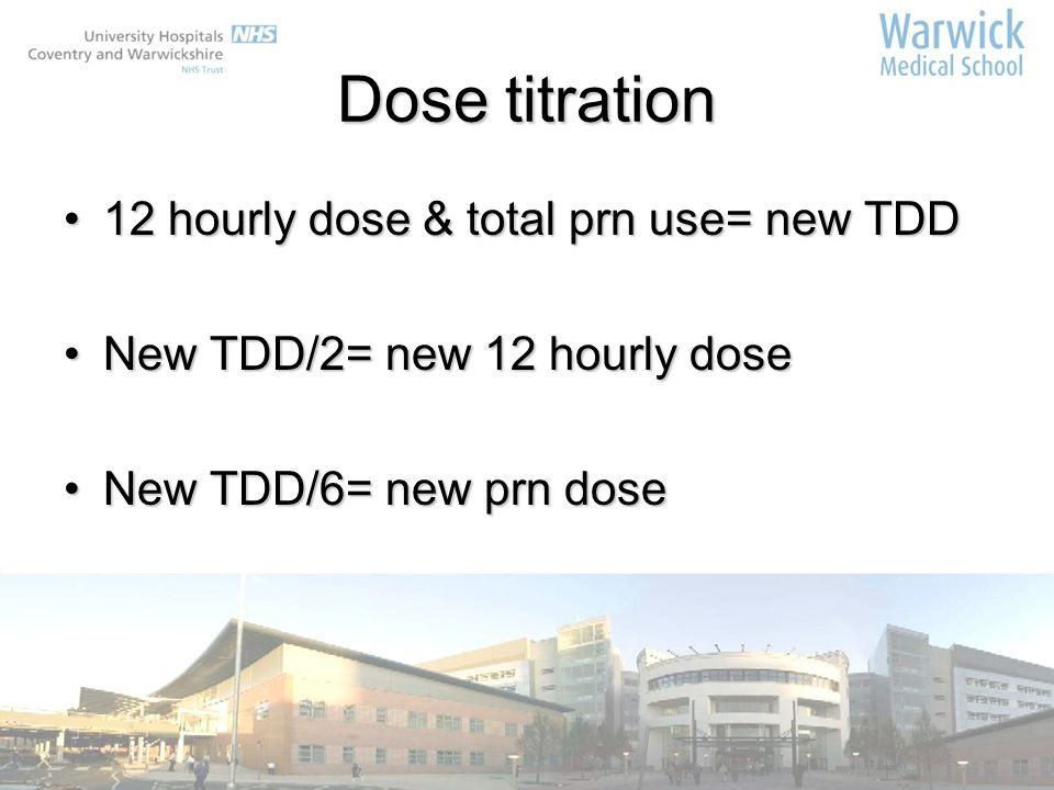 Dose titration 12 hourly dose & total prn use= new TDD