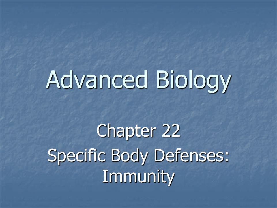 Chapter 22 Specific Body Defenses: Immunity