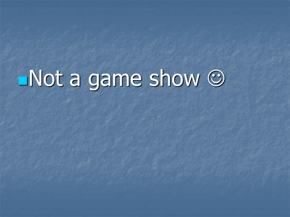Not a game show 
