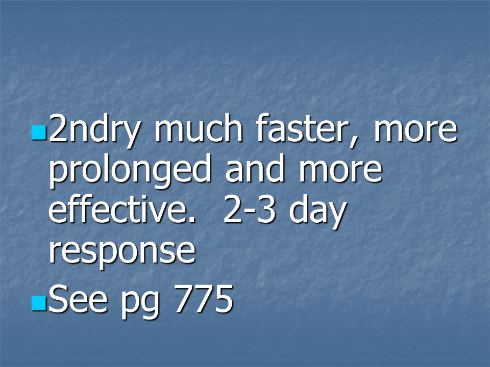 2ndry much faster, more prolonged and more effective. 2-3 day response