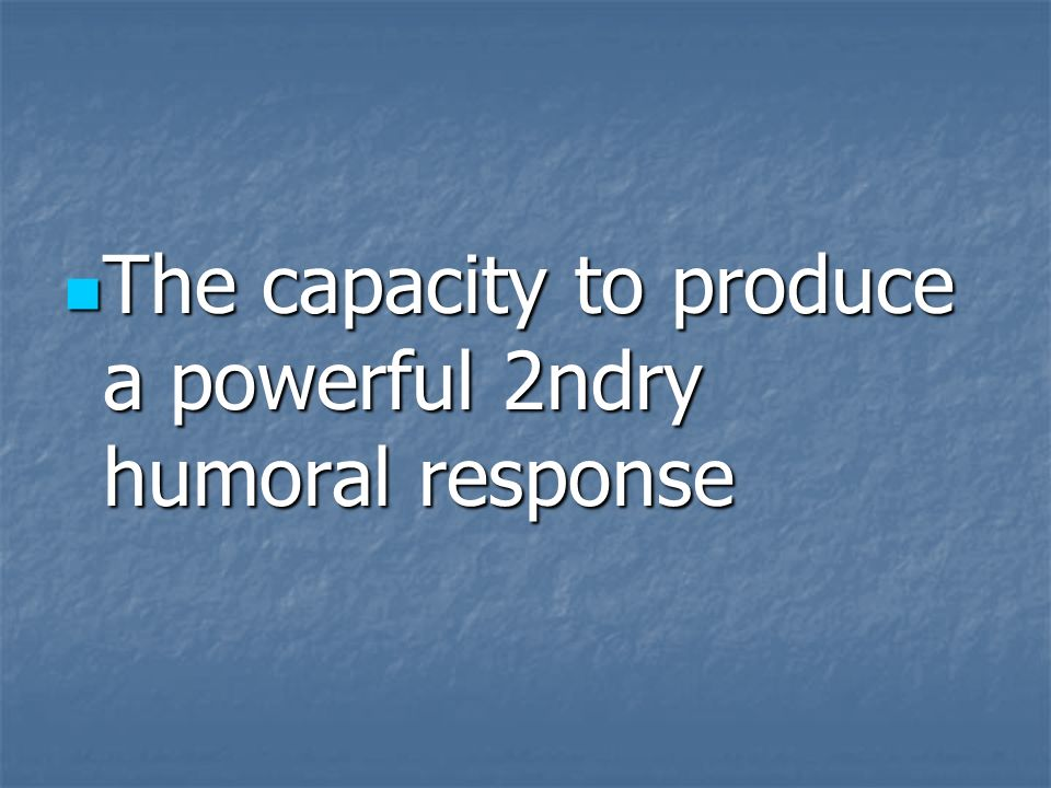 The capacity to produce a powerful 2ndry humoral response
