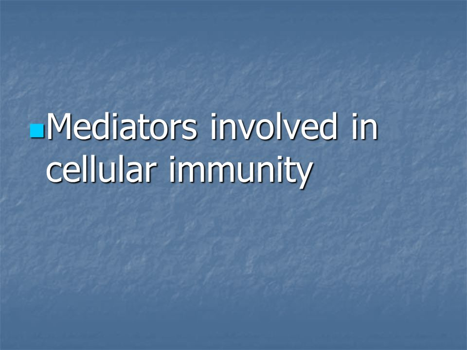 Mediators involved in cellular immunity