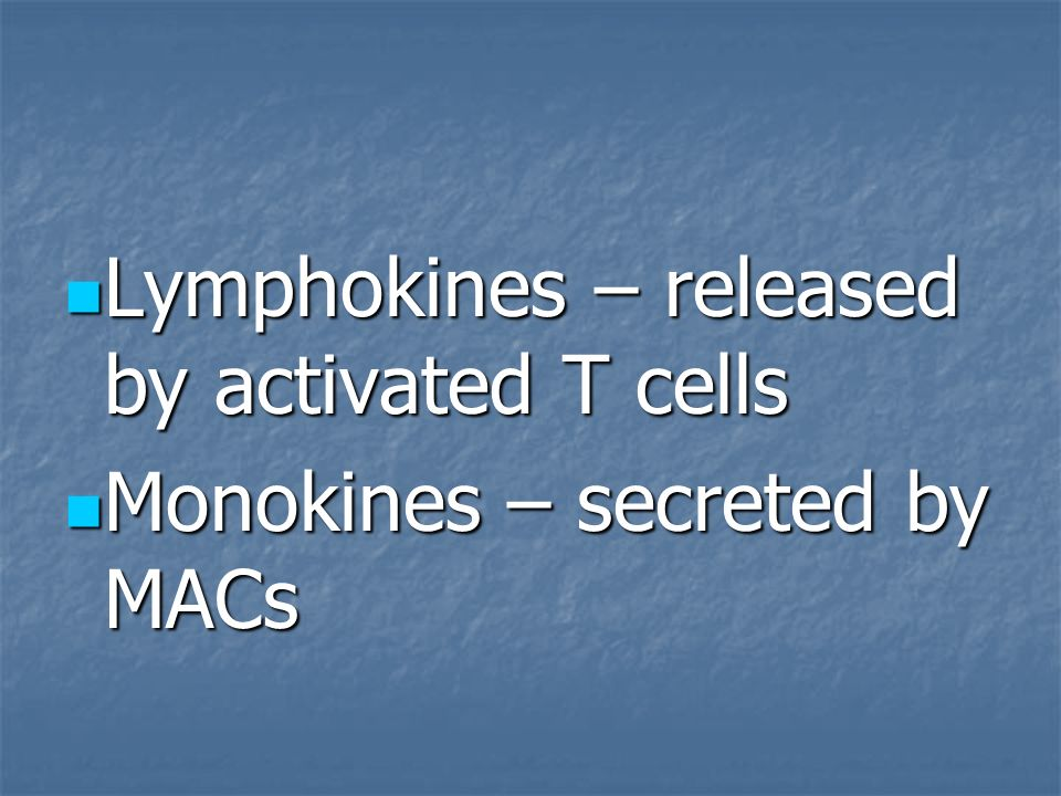 Lymphokines – released by activated T cells