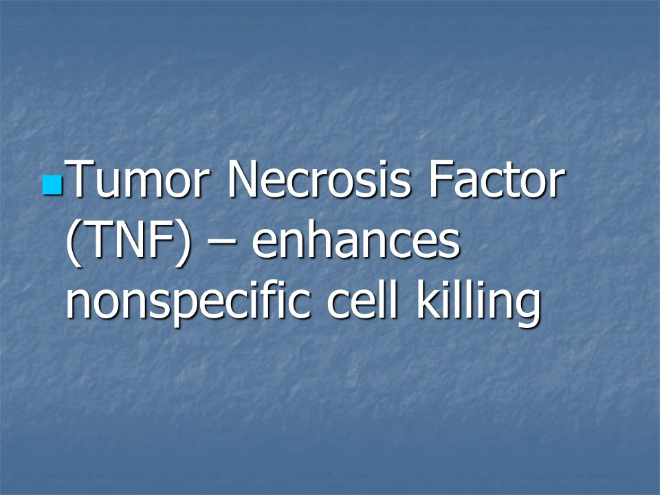 Tumor Necrosis Factor (TNF) – enhances nonspecific cell killing