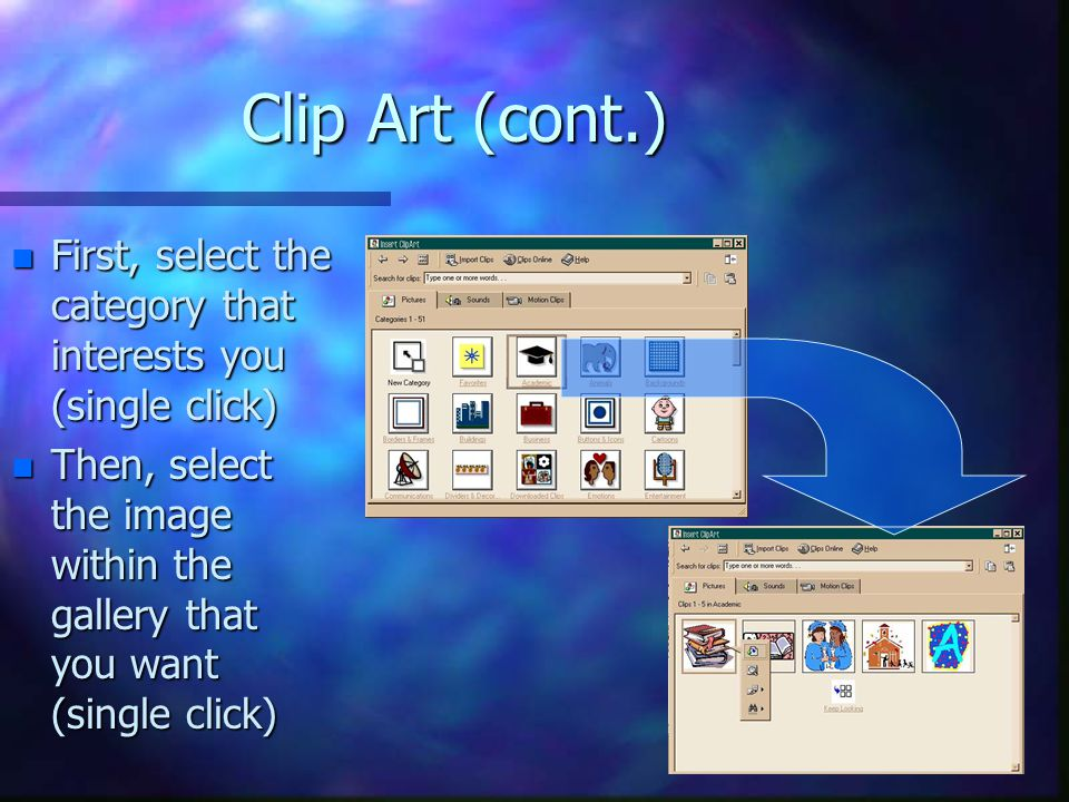 Clip Art (cont.) First, select the category that interests you (single click) Then, select the image within the gallery that you want (single click)