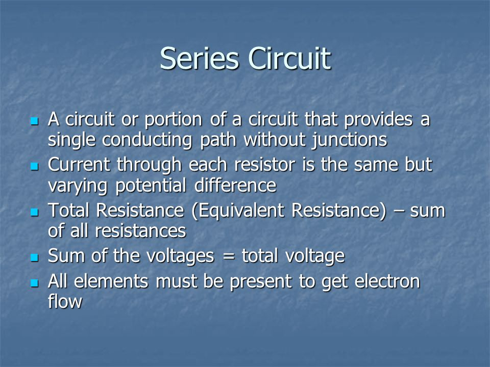 Series Circuit A circuit or portion of a circuit that provides a single conducting path without junctions.