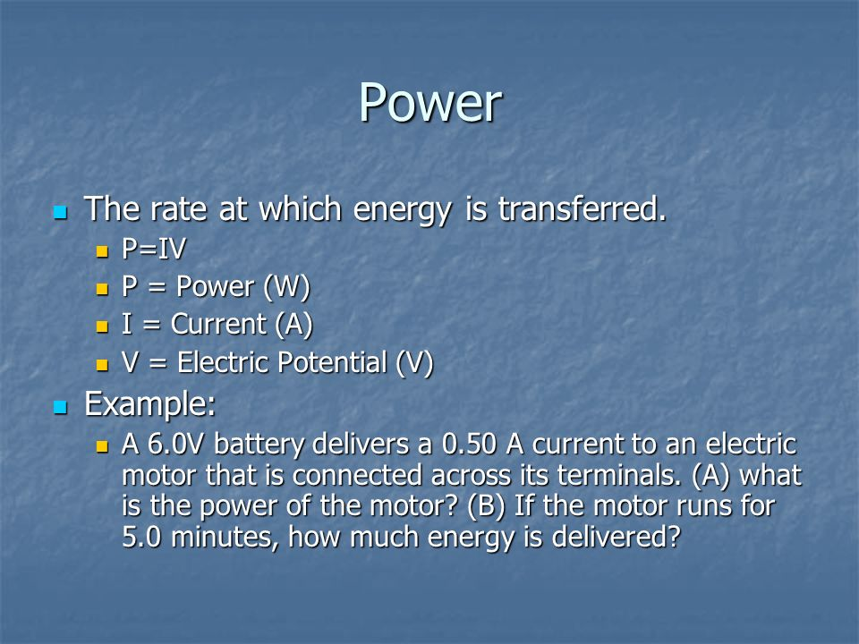 Power The rate at which energy is transferred. Example: P=IV