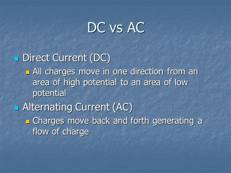 DC vs AC Direct Current (DC) Alternating Current (AC)