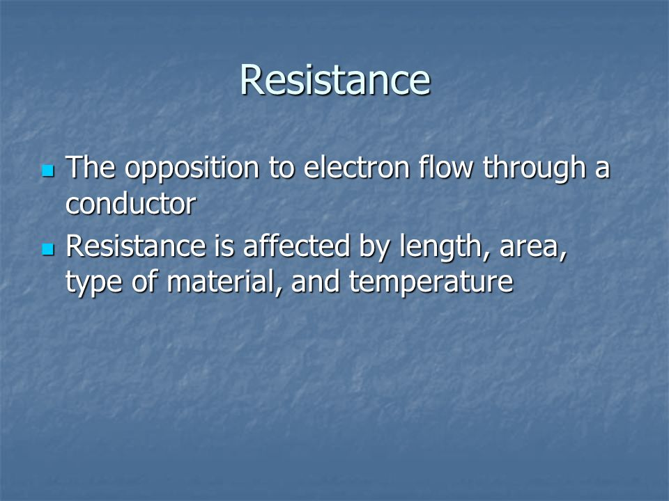 Resistance The opposition to electron flow through a conductor