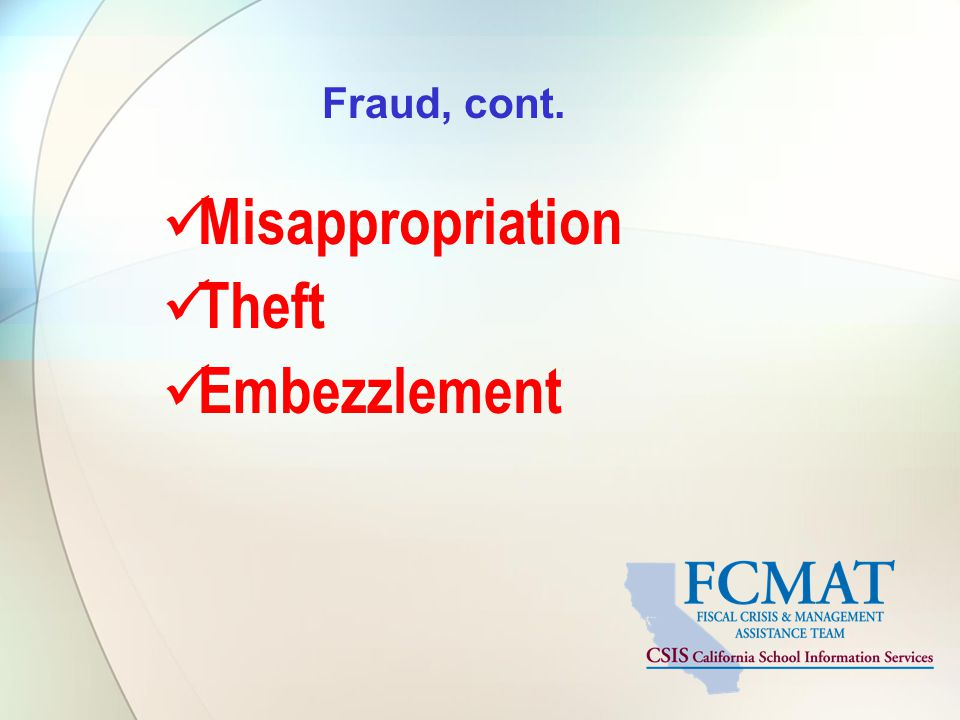 Fraud, cont. Misappropriation Theft Embezzlement