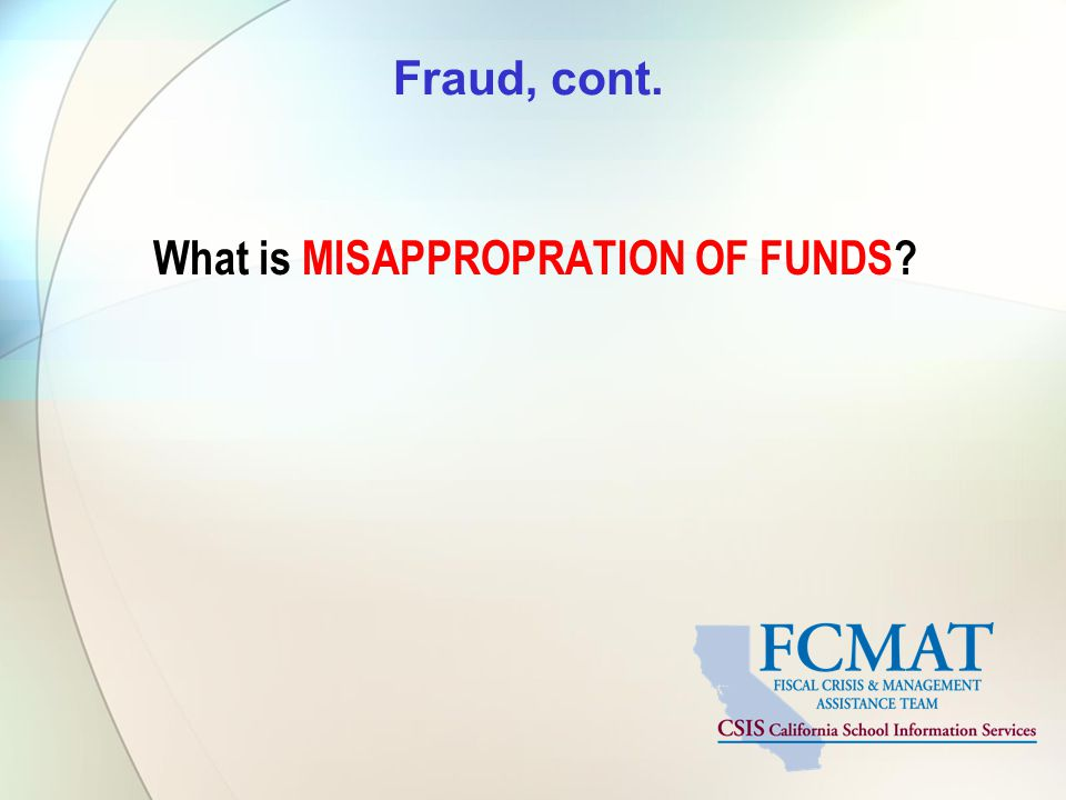 Fraud, cont. What is MISAPPROPRATION OF FUNDS