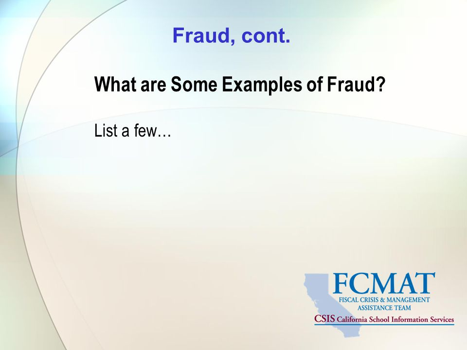 Fraud, cont. What are Some Examples of Fraud List a few…