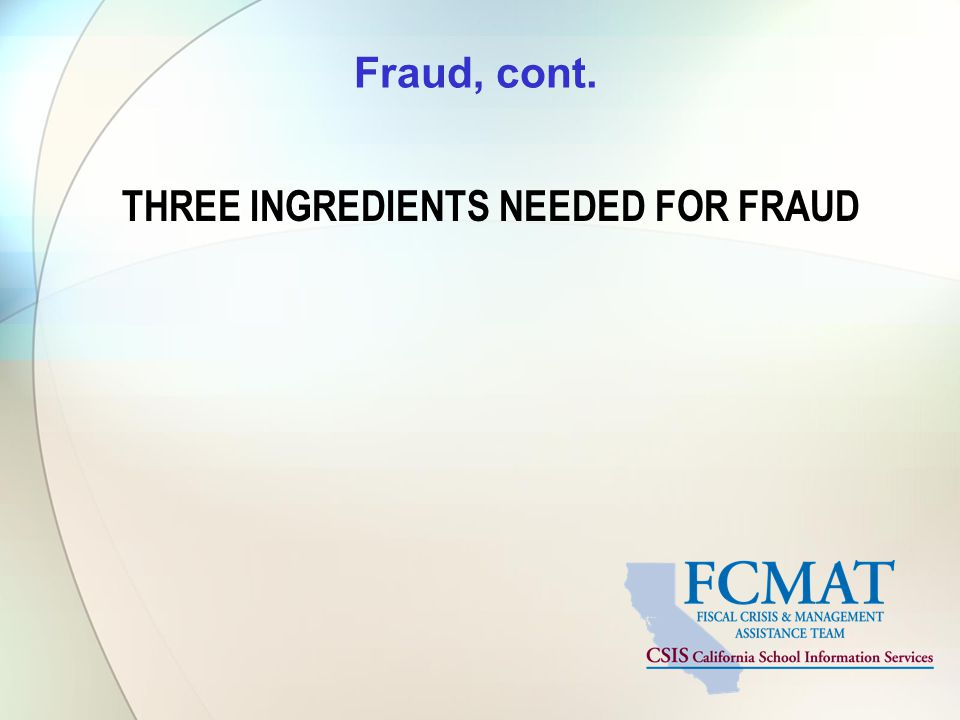 Fraud, cont. THREE INGREDIENTS NEEDED FOR FRAUD