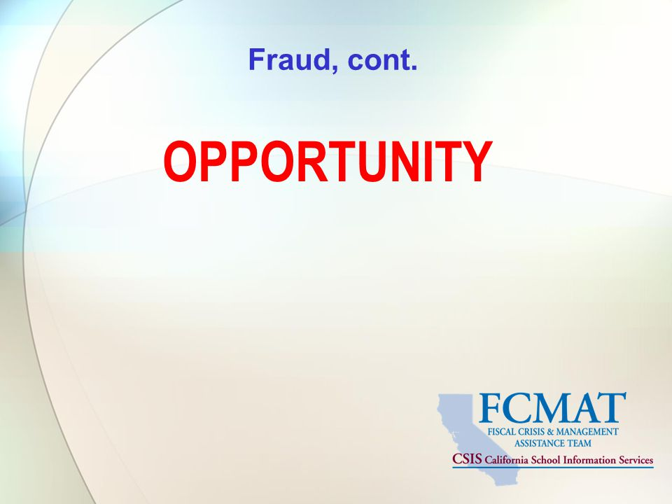 Fraud, cont. OPPORTUNITY