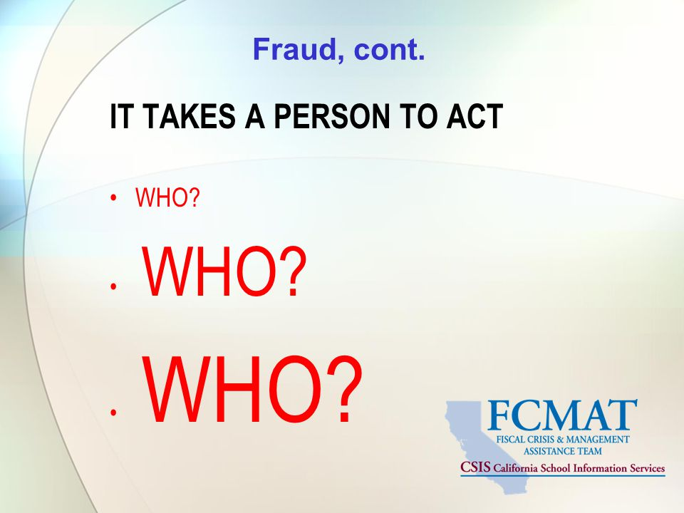 Fraud, cont. IT TAKES A PERSON TO ACT WHO