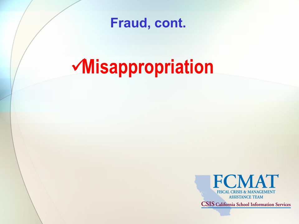 Fraud, cont. Misappropriation